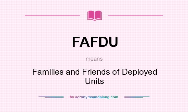What does FAFDU mean? It stands for Families and Friends of Deployed Units