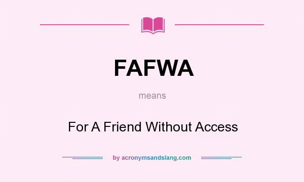What does FAFWA mean? It stands for For A Friend Without Access