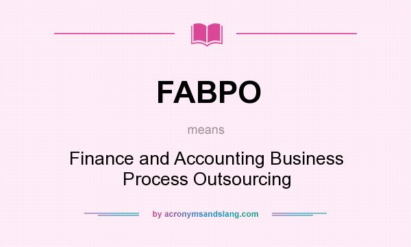 What does FABPO mean? It stands for Finance and Accounting Business Process Outsourcing