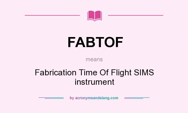 What does FABTOF mean? It stands for Fabrication Time Of Flight SIMS instrument