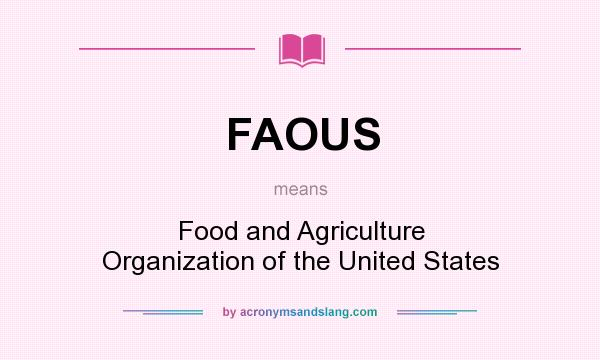 What does FAOUS mean? It stands for Food and Agriculture Organization of the United States
