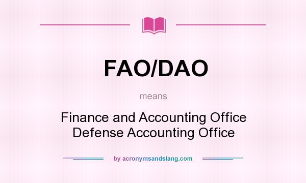 What does FAO/DAO mean? It stands for Finance and Accounting Office Defense Accounting Office