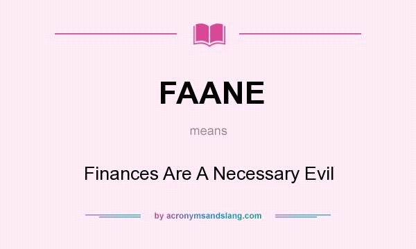 What does FAANE mean? It stands for Finances Are A Necessary Evil