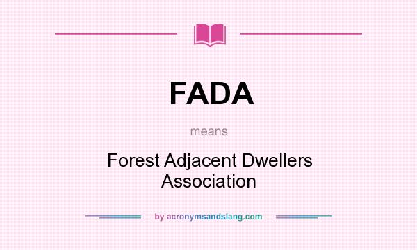 What does FADA mean? It stands for Forest Adjacent Dwellers Association