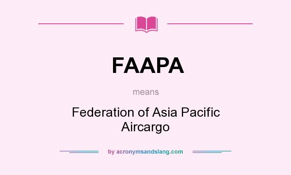 What does FAAPA mean? It stands for Federation of Asia Pacific Aircargo