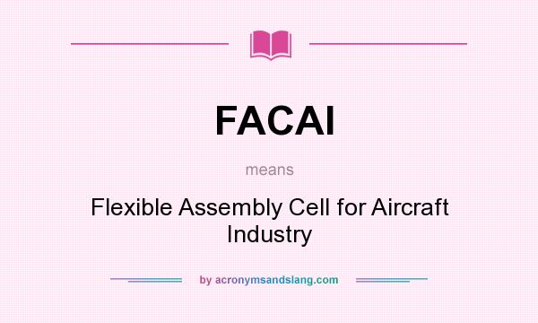What does FACAI mean? It stands for Flexible Assembly Cell for Aircraft Industry