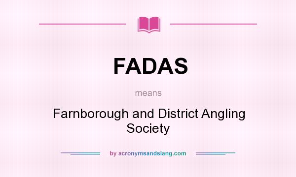 What does FADAS mean? It stands for Farnborough and District Angling Society