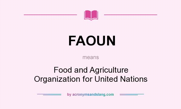 What does FAOUN mean? It stands for Food and Agriculture Organization for United Nations