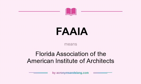What does FAAIA mean? It stands for Florida Association of the American Institute of Architects