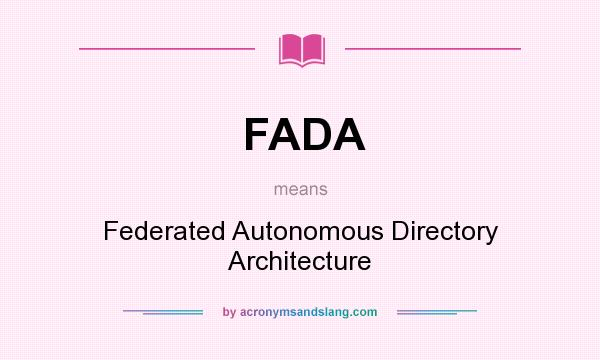 What does FADA mean? It stands for Federated Autonomous Directory Architecture