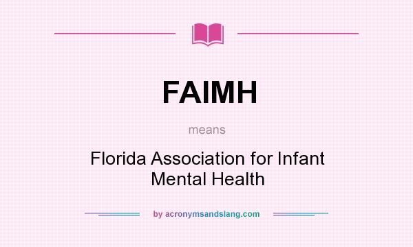 What does FAIMH mean? It stands for Florida Association for Infant Mental Health