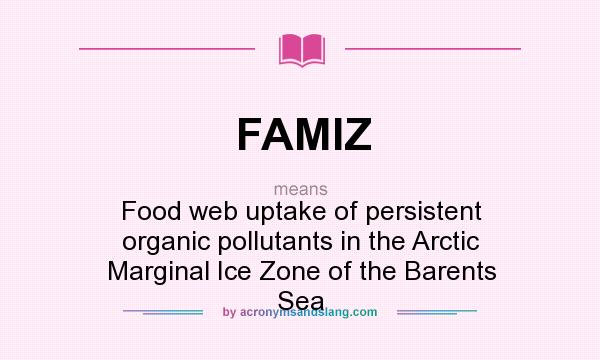 What does FAMIZ mean? It stands for Food web uptake of persistent organic pollutants in the Arctic Marginal Ice Zone of the Barents Sea