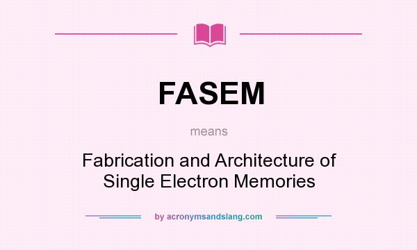What does FASEM mean? It stands for Fabrication and Architecture of Single Electron Memories