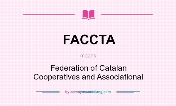 What does FACCTA mean? It stands for Federation of Catalan Cooperatives and Associational