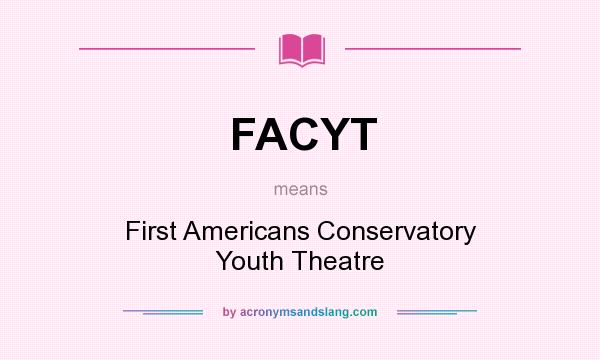 What does FACYT mean? It stands for First Americans Conservatory Youth Theatre