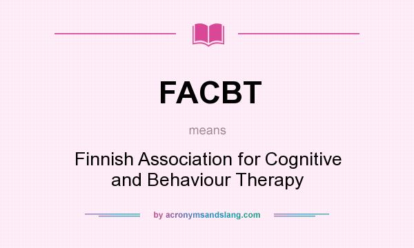 What does FACBT mean? It stands for Finnish Association for Cognitive and Behaviour Therapy