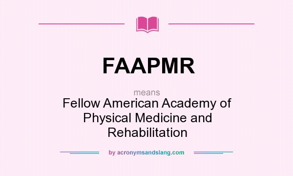 What does FAAPMR mean? It stands for Fellow American Academy of Physical Medicine and Rehabilitation