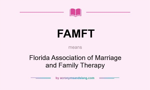 What does FAMFT mean? It stands for Florida Association of Marriage and Family Therapy