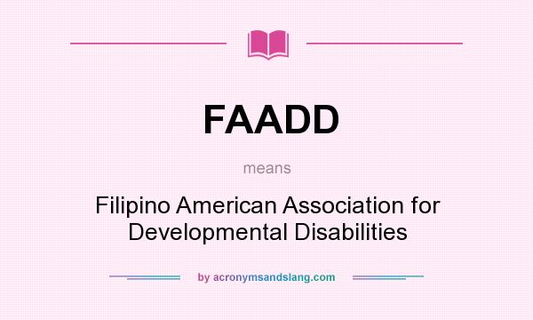 What does FAADD mean? It stands for Filipino American Association for Developmental Disabilities