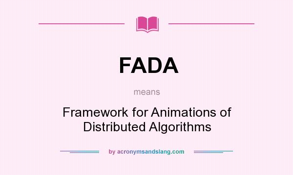 What does FADA mean? It stands for Framework for Animations of Distributed Algorithms