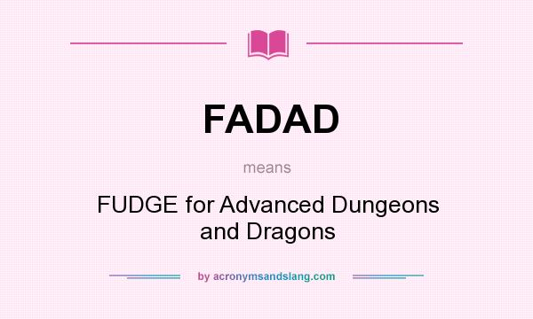 What does FADAD mean? It stands for FUDGE for Advanced Dungeons and Dragons