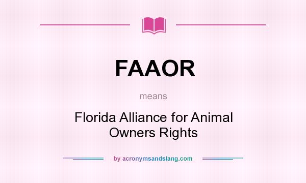 What does FAAOR mean? It stands for Florida Alliance for Animal Owners Rights