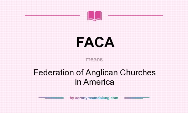 What does FACA mean? It stands for Federation of Anglican Churches in America