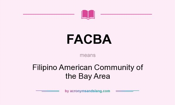 What does FACBA mean? It stands for Filipino American Community of the Bay Area