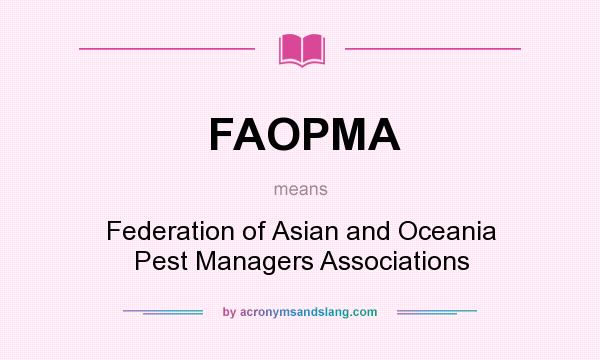 What does FAOPMA mean? It stands for Federation of Asian and Oceania Pest Managers Associations