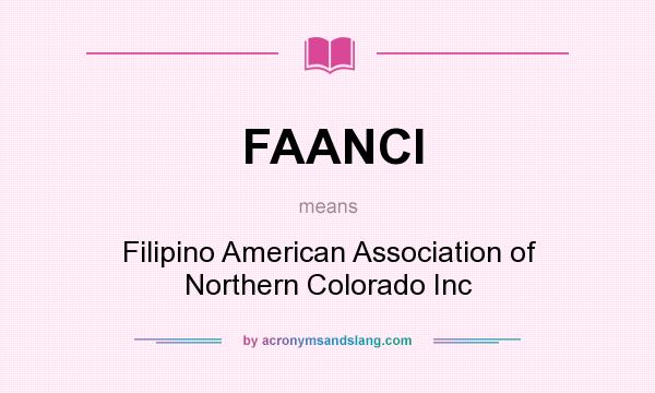 What does FAANCI mean? It stands for Filipino American Association of Northern Colorado Inc