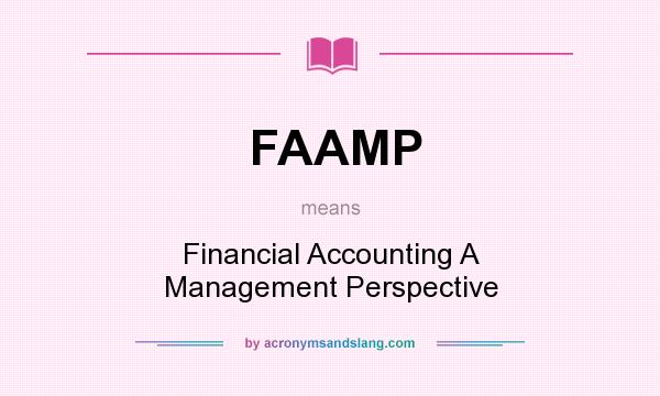 What does FAAMP mean? It stands for Financial Accounting A Management Perspective