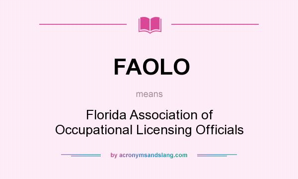 What does FAOLO mean? It stands for Florida Association of Occupational Licensing Officials