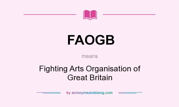 What does FAOGB mean? It stands for Fighting Arts Organisation of Great Britain