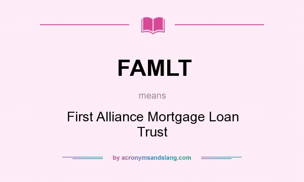 What does FAMLT mean? It stands for First Alliance Mortgage Loan Trust