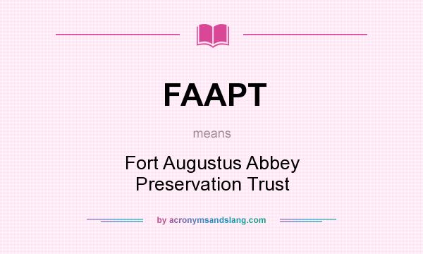 What does FAAPT mean? It stands for Fort Augustus Abbey Preservation Trust