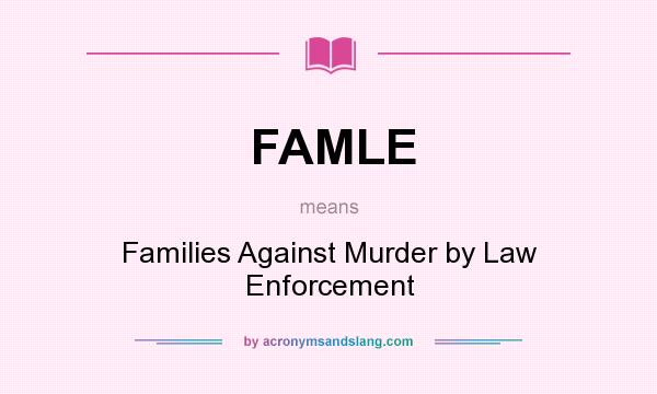 What does FAMLE mean? It stands for Families Against Murder by Law Enforcement