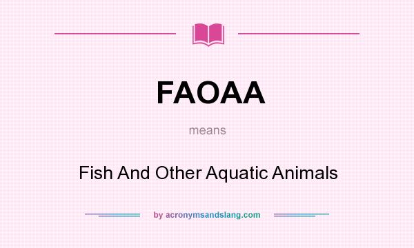 What does FAOAA mean? It stands for Fish And Other Aquatic Animals