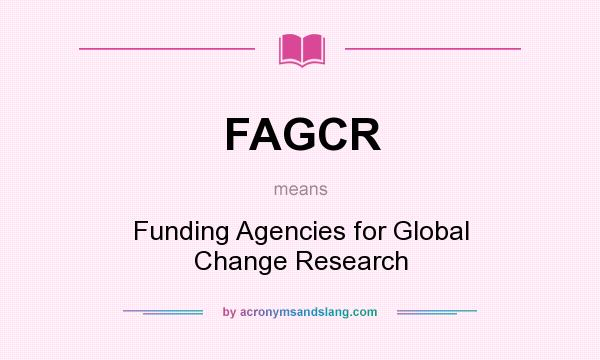 What does FAGCR mean? It stands for Funding Agencies for Global Change Research