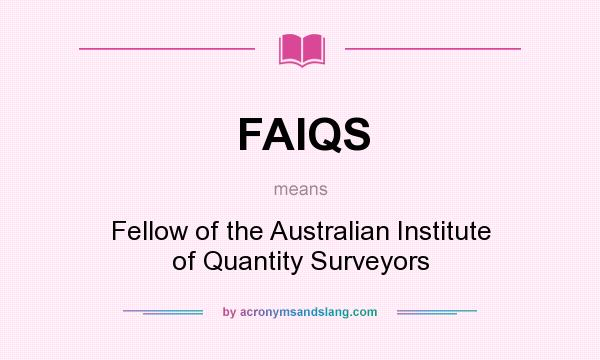 What does FAIQS mean? It stands for Fellow of the Australian Institute of Quantity Surveyors