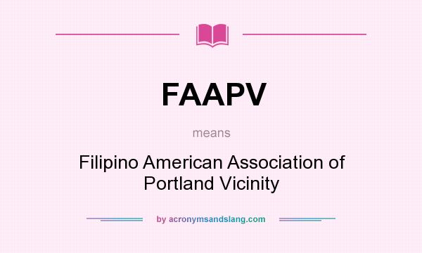 What does FAAPV mean? It stands for Filipino American Association of Portland Vicinity