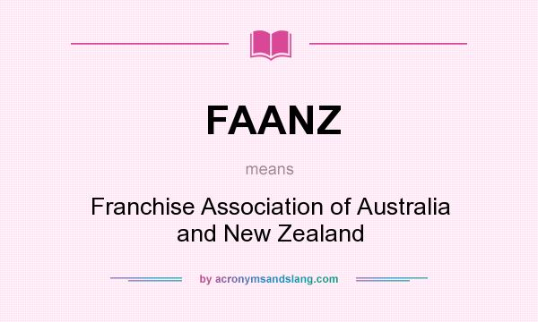What does FAANZ mean? It stands for Franchise Association of Australia and New Zealand
