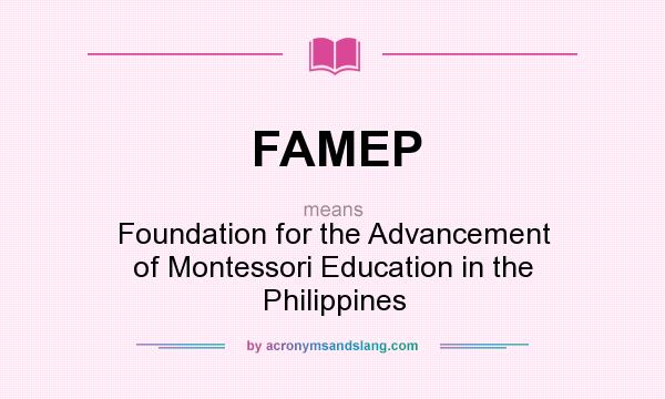 What does FAMEP mean? It stands for Foundation for the Advancement of Montessori Education in the Philippines