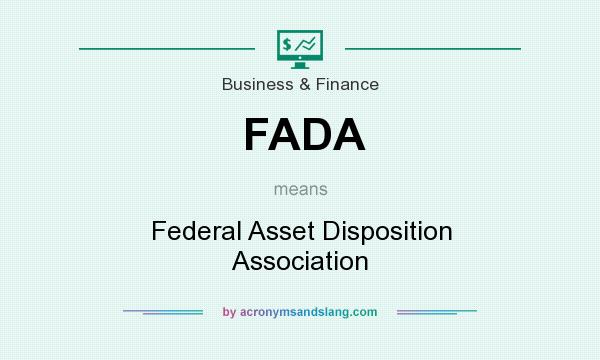 What does FADA mean? It stands for Federal Asset Disposition Association