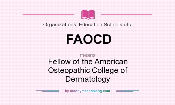 What does FAOCD mean? It stands for Fellow of the American Osteopathic College of Dermatology