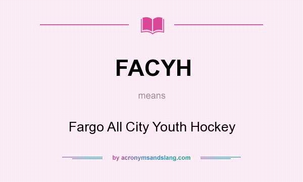 What does FACYH mean? It stands for Fargo All City Youth Hockey