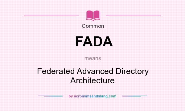 What does FADA mean? It stands for Federated Advanced Directory Architecture