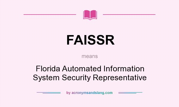 What does FAISSR mean? It stands for Florida Automated Information System Security Representative