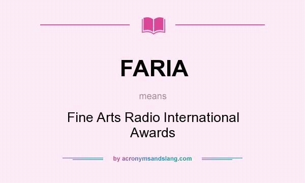 What does FARIA mean? It stands for Fine Arts Radio International Awards