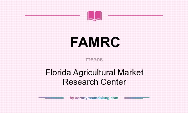 What does FAMRC mean? It stands for Florida Agricultural Market Research Center