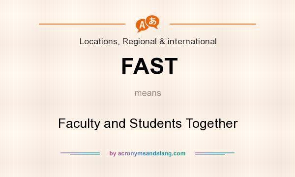 What does FAST mean? It stands for Faculty and Students Together